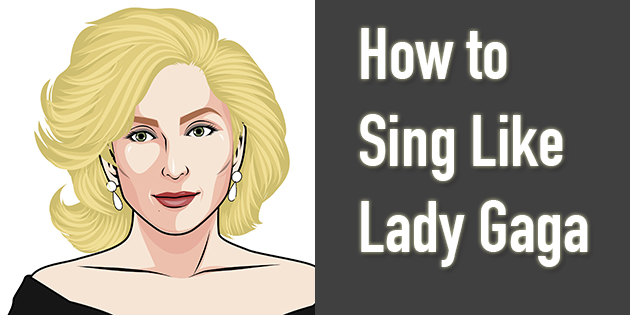 how to sing like lady gaga