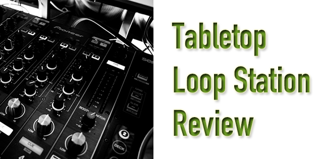 tabletop loop station review